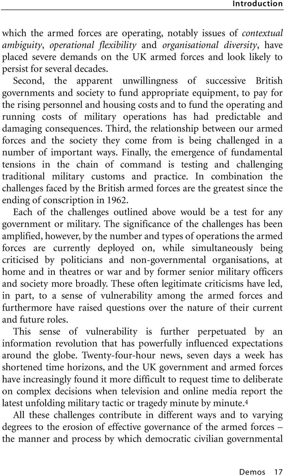 Second, the apparent unwillingness of successive British governments and society to fund appropriate equipment, to pay for the rising personnel and housing costs and to fund the operating and running