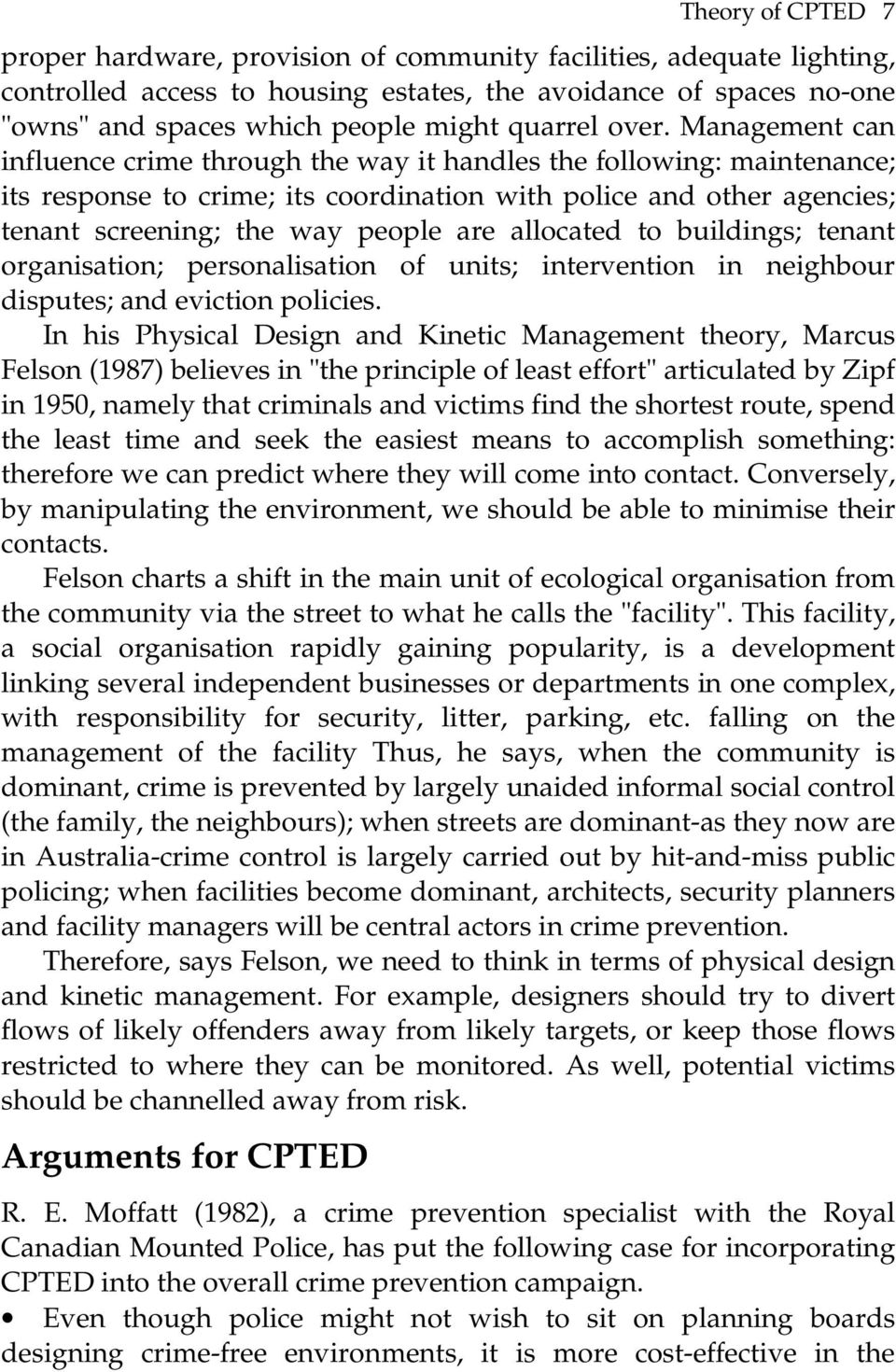 Management can influence crime through the way it handles the following: maintenance; its response to crime; its coordination with police and other agencies; tenant screening; the way people are