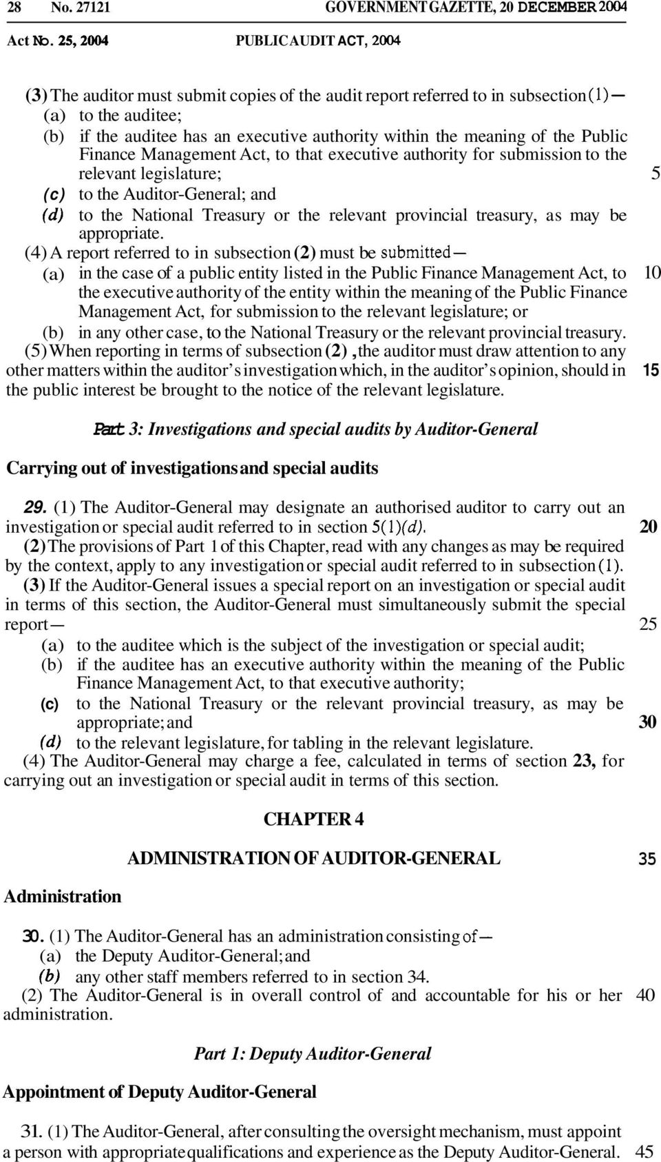 within the meaning of the Public Finance Management Act, to that executive authority for submission to the relevant legislature; 5 (c) to the Auditor-General; and (d) to the National Treasury or the