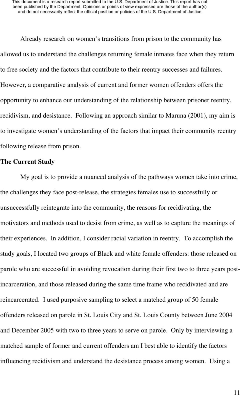 However, a comparative analysis of current and former women offenders offers the opportunity to enhance our understanding of the relationship between prisoner reentry, recidivism, and desistance.