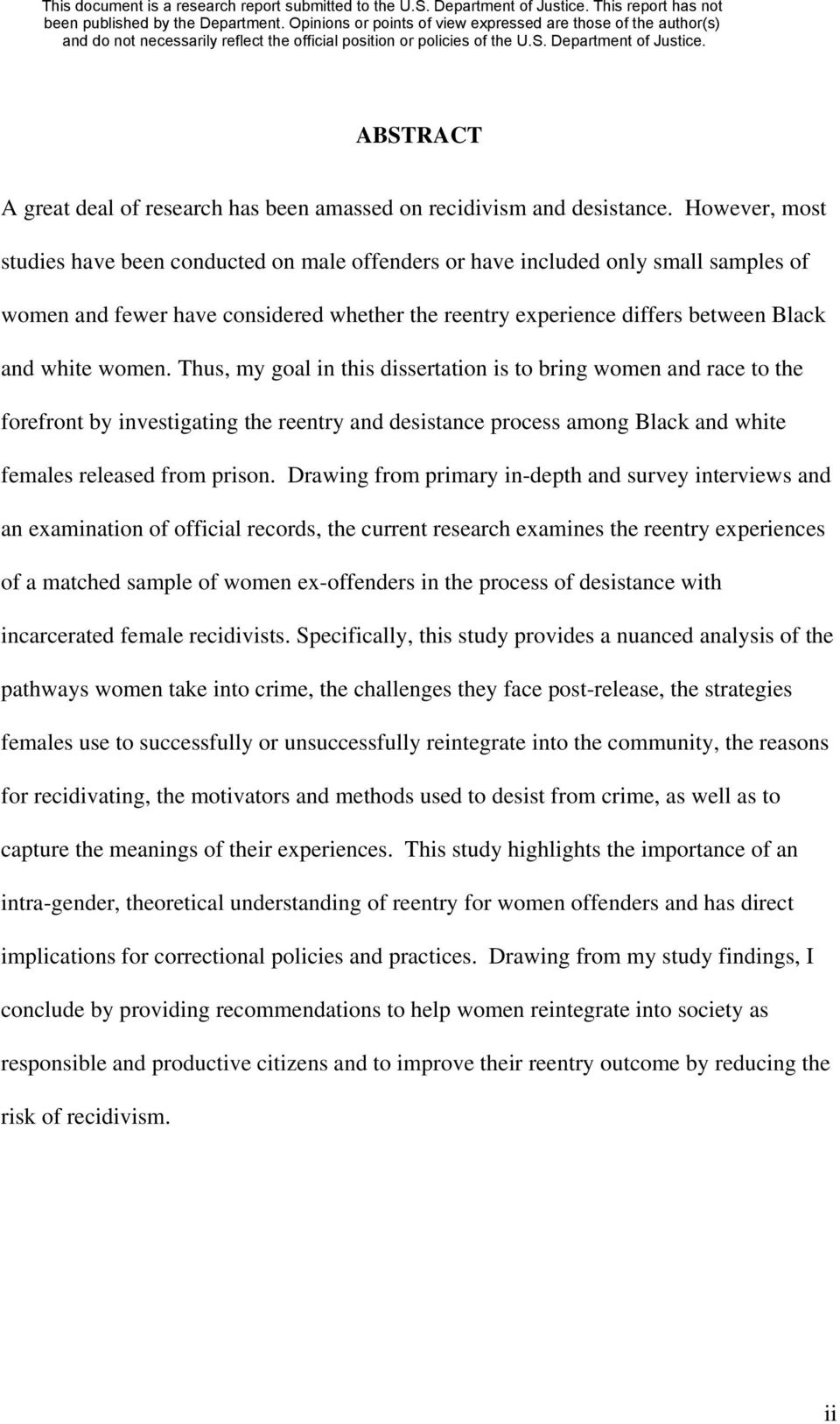 Thus, my goal in this dissertation is to bring women and race to the forefront by investigating the reentry and desistance process among Black and white females released from prison.
