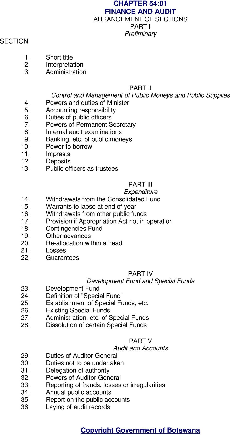 Powers of Permanent Secretary 8. Internal audit examinations 9. Banking, etc. of public moneys 10. Power to borrow 11. Imprests 12. Deposits 13. Public officers as trustees PART III Expenditure 14.