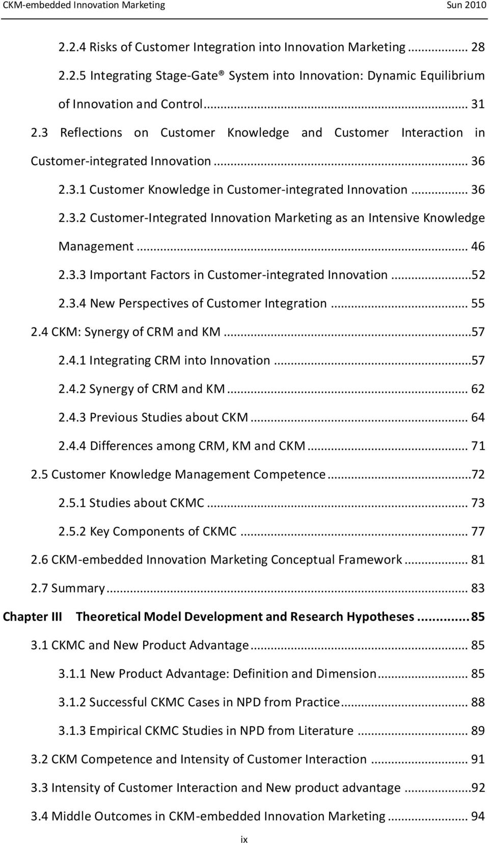 .. 46 2.3.3 Important Factors in Customer-integrated Innovation...52 2.3.4 New Perspectives of Customer Integration... 55 2.4 CKM: Synergy of CRM and KM...57 2.4.1 Integrating CRM into Innovation.