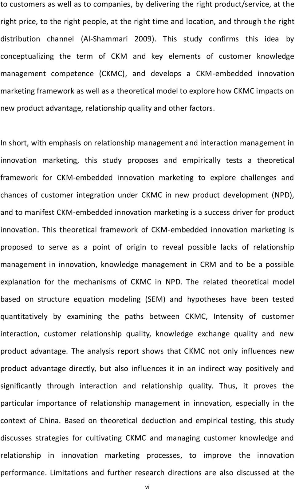 This study confirms this idea by conceptualizing the term of CKM and key elements of customer knowledge management competence (CKMC), and develops a CKM-embedded innovation marketing framework as
