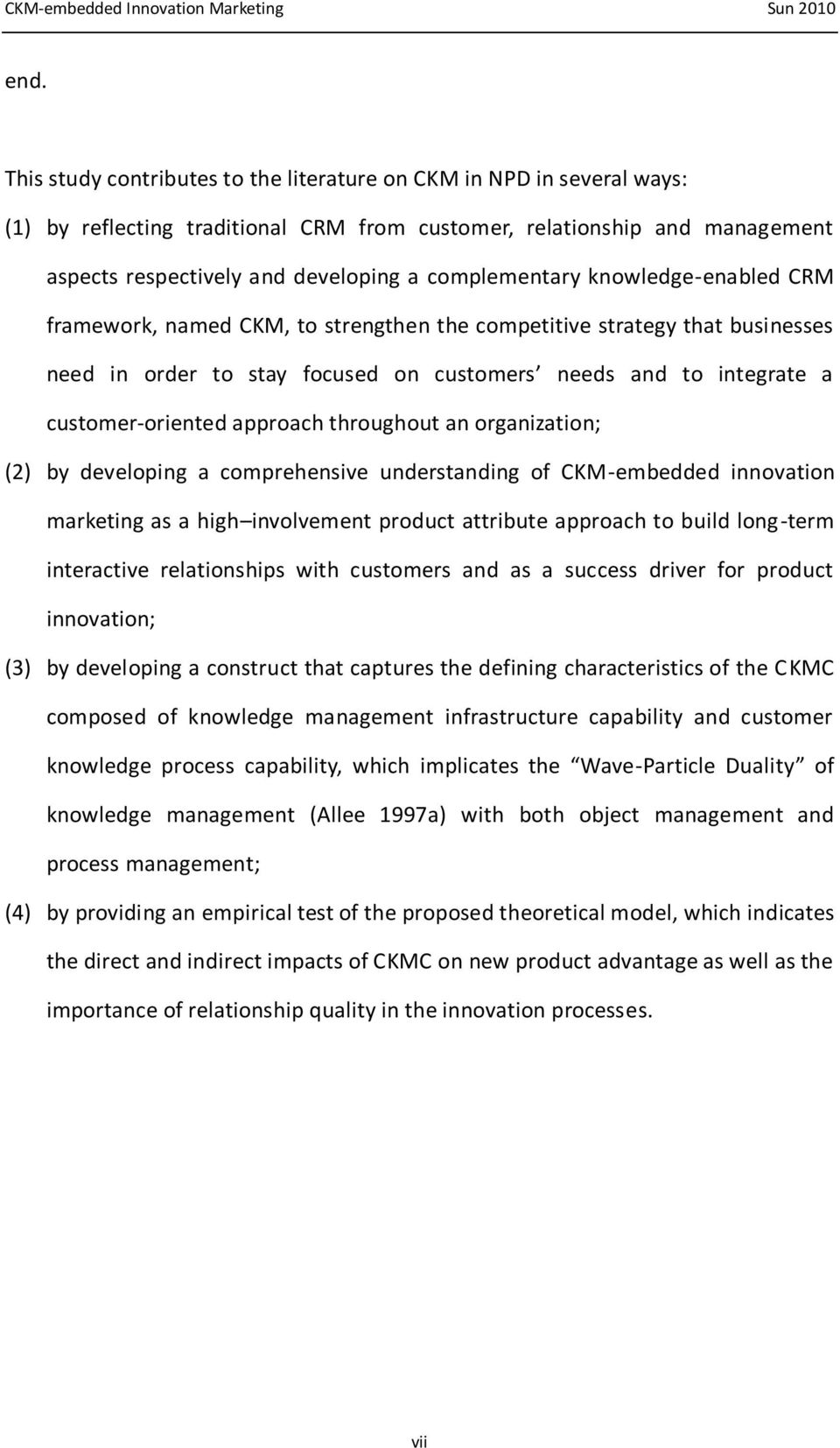 complementary knowledge-enabled CRM framework, named CKM, to strengthen the competitive strategy that businesses need in order to stay focused on customers needs and to integrate a customer-oriented