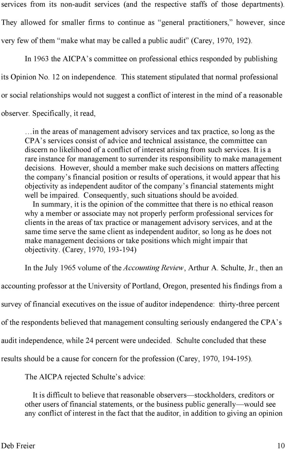In 1963 the AICPA s committee on professional ethics responded by publishing its Opinion No. 12 on independence.