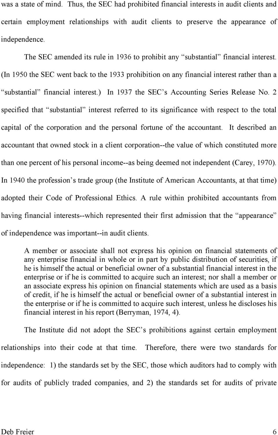 (In 1950 the SEC went back to the 1933 prohibition on any financial interest rather than a substantial financial interest.) In 1937 the SEC s Accounting Series Release No.