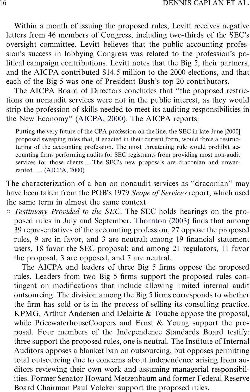 Levitt notes that the Big 5, their partners, and the AICPA contributed $14.5 million to the 2000 elections, and that each of the Big 5 was one of President Bush s top 20 contributors.