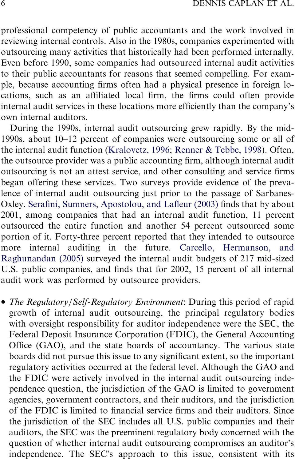 Even before 1990, some companies had outsourced internal audit activities to their public accountants for reasons that seemed compelling.