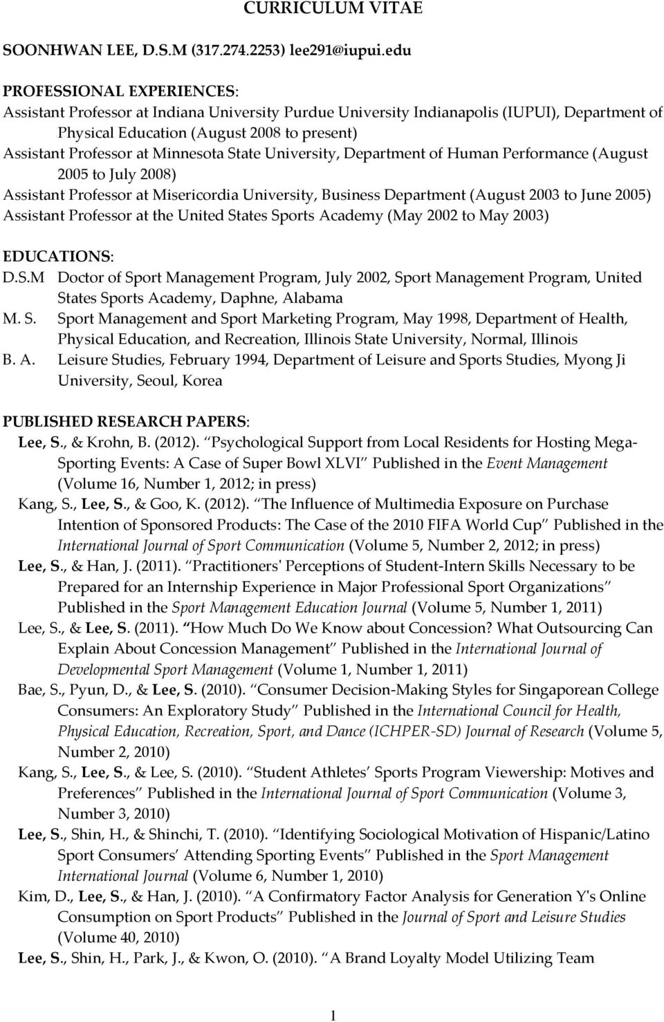 Minnesota State University, Department of Human Performance (August 2005 to July 2008) Assistant Professor at Misericordia University, Business Department (August 2003 to June 2005) Assistant