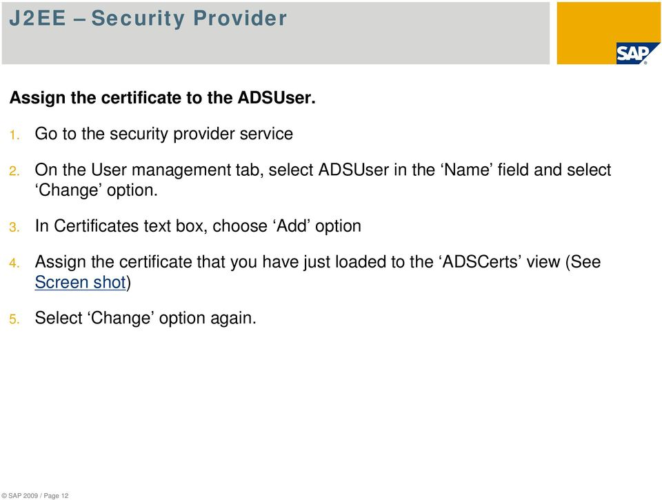 On the User management tab, select ADSUser in the Name field and select Change option. 3.