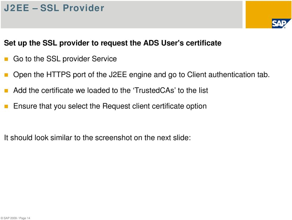 Add the certificate we loaded to the TrustedCAs to the list Ensure that you select the Request