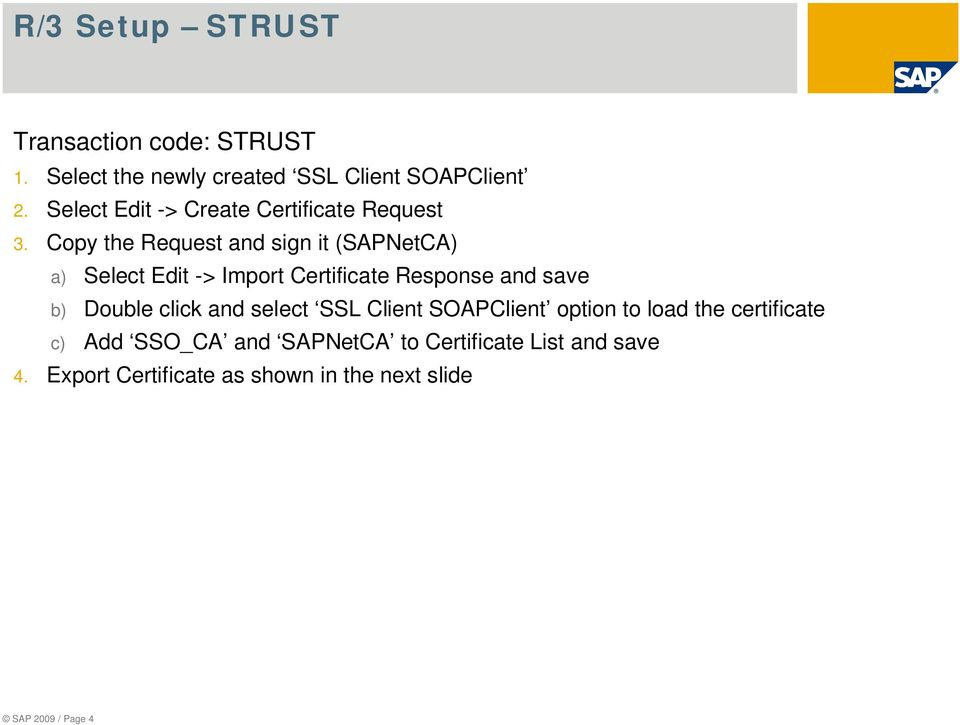 Copy the Request and sign it (SAPNetCA) a) Select Edit -> Import Certificate Response and save b) Double