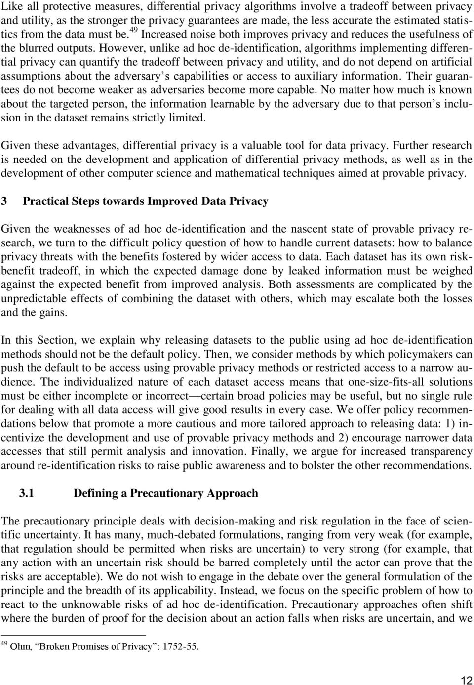 However, unlike ad hoc de-identification, algorithms implementing differential privacy can quantify the tradeoff between privacy and utility, and do not depend on artificial assumptions about the