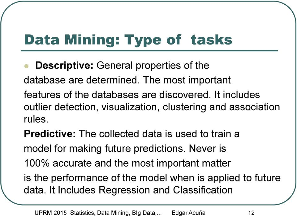 It includes outlier detection, visualization, clustering and association rules.