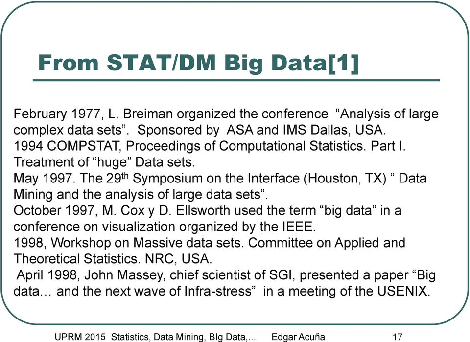 The 29 th Symposium on the Interface (Houston, TX) Data Mining and the analysis of large data sets. October 1997, M. Cox y D.