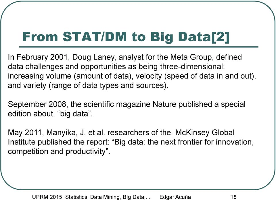 September 2008, the scientific magazine Nature published a special edition about big data. May 2011, Manyika, J. et al.