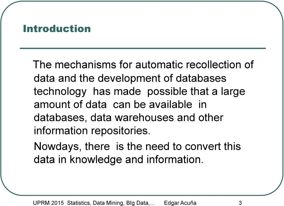 databases, data warehouses and other information repositories.