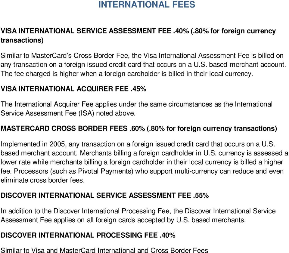 S. based merchant account. The fee charged is higher when a foreign cardholder is billed in their local currency. VISA INTERNATIONAL ACQUIRER FEE.