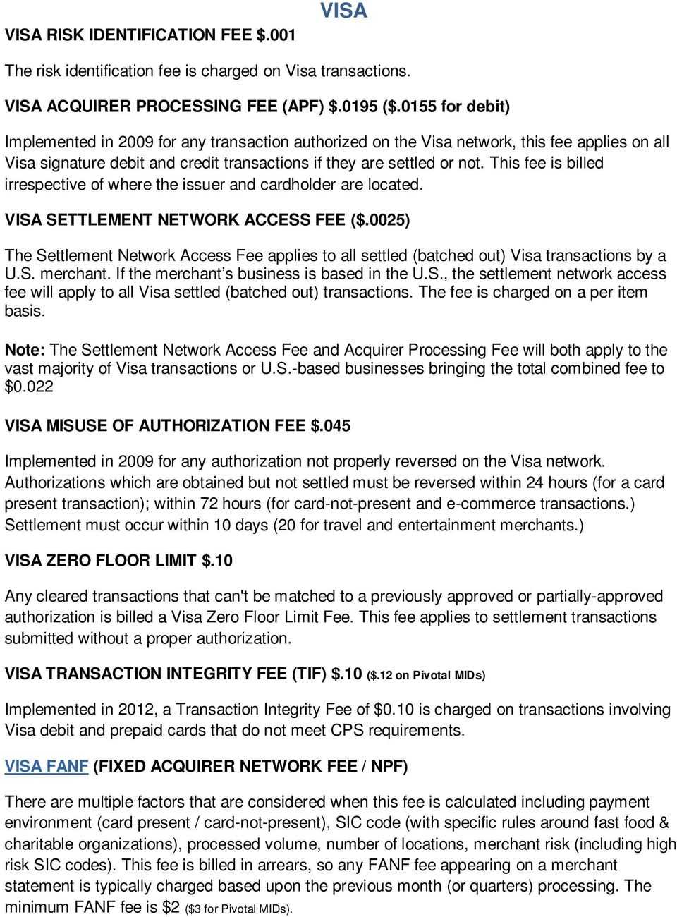 This fee is billed irrespective of where the issuer and cardholder are located. VISA SETTLEMENT NETWORK ACCESS FEE ($.