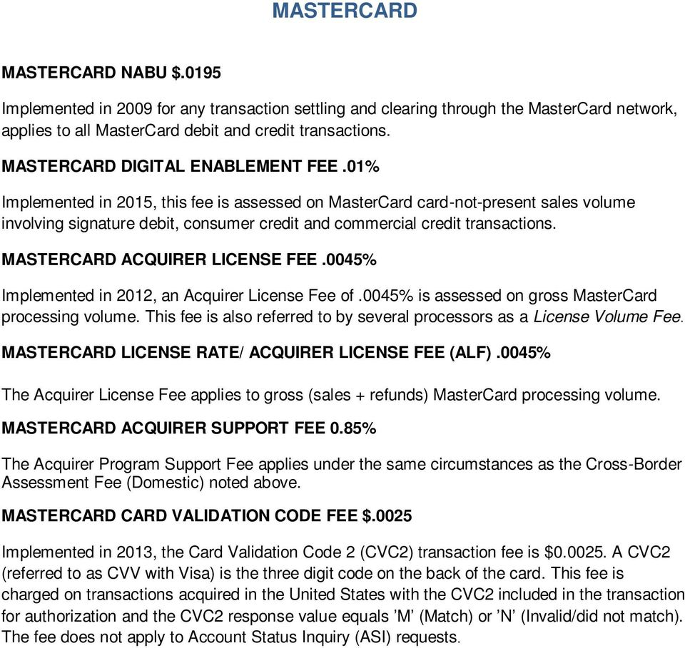 01% Implemented in 2015, this fee is assessed on MasterCard card-not-present sales volume involving signature debit, consumer credit and commercial credit transactions.