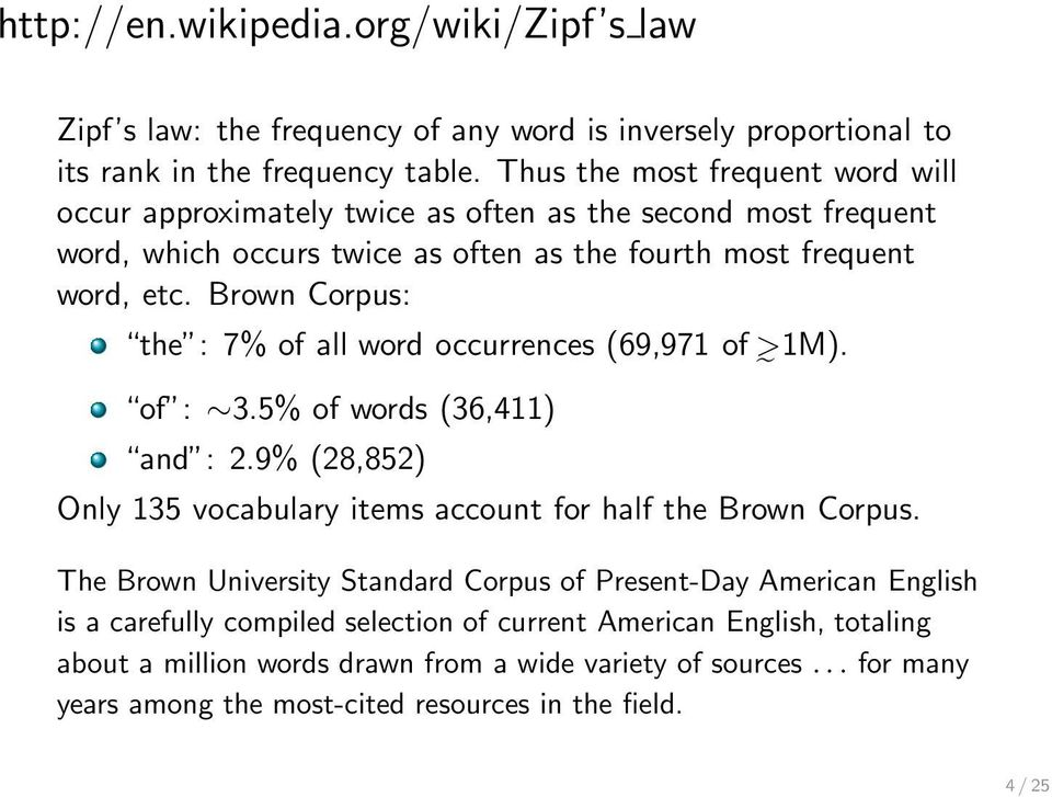 Brown Corpus: the : 7% of all word occurrences (69,971 of >1M). of : 3.5% of words (36,411) and : 2.9% (28,852) Only 135 vocabulary items account for half the Brown Corpus.