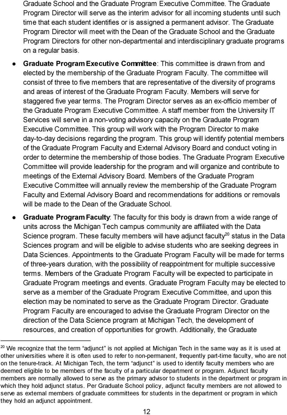 The Graduate Program Director will meet with the Dean of the Graduate School and the Graduate Program Directors for other non-departmental and interdisciplinary graduate programs on a regular basis.