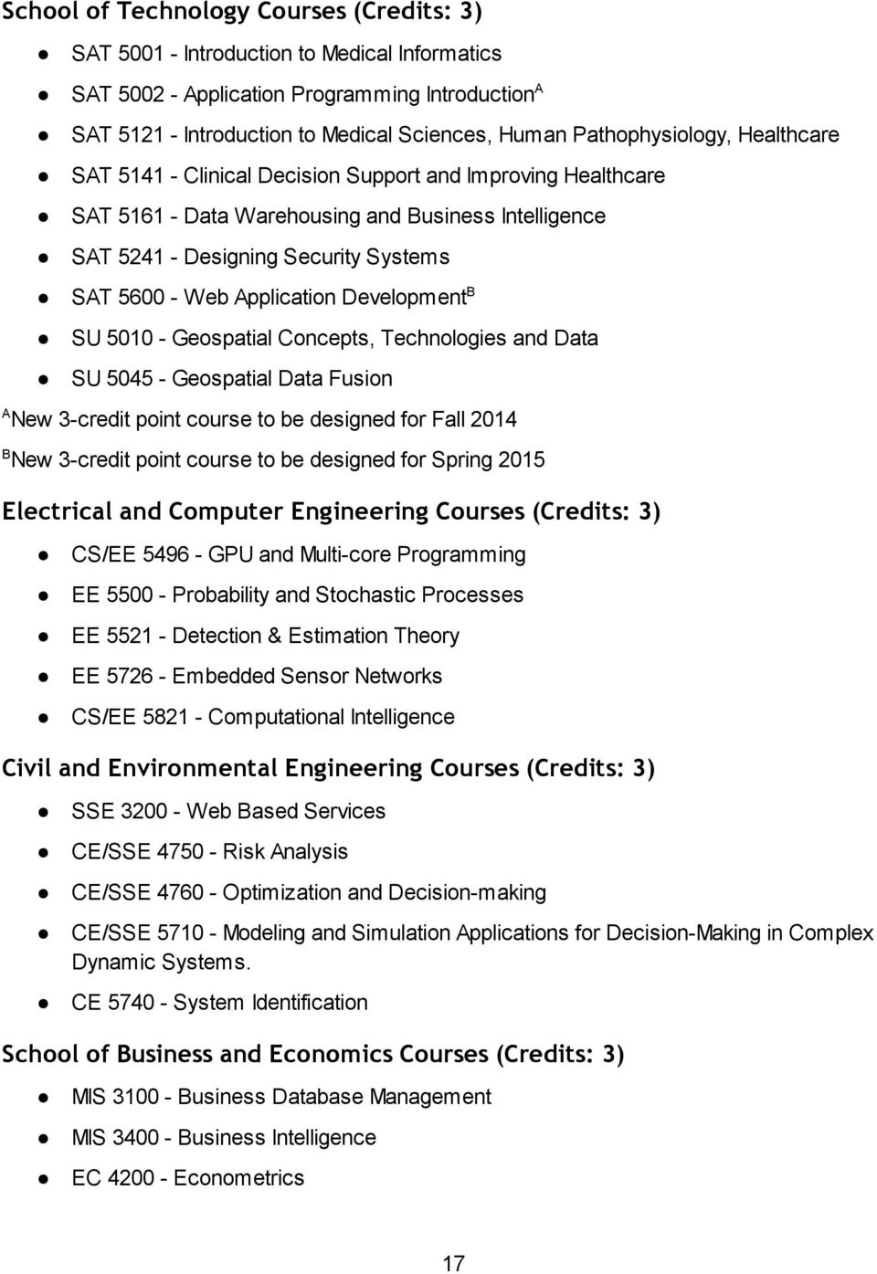 Application Development B SU 5010 - Geospatial Concepts, Technologies and Data SU 5045 - Geospatial Data Fusion A New 3-credit point course to be designed for Fall 2014 B New 3-credit point course to