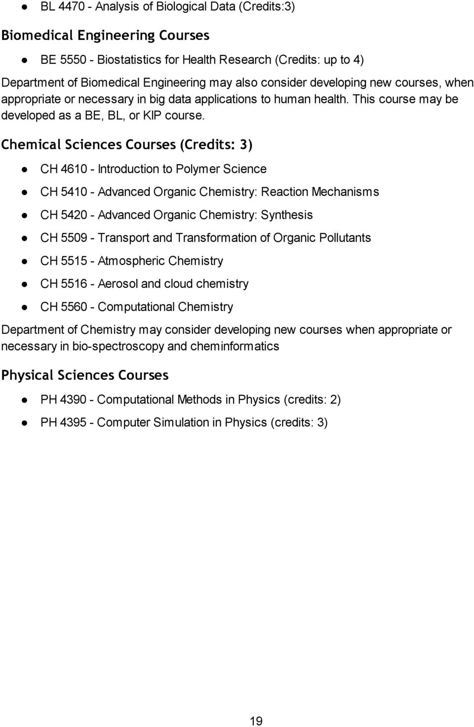 Chemical Sciences Courses (Credits: 3) CH 4610 - Introduction to Polymer Science CH 5410 - Advanced Organic Chemistry: Reaction Mechanisms CH 5420 - Advanced Organic Chemistry: Synthesis CH 5509 -