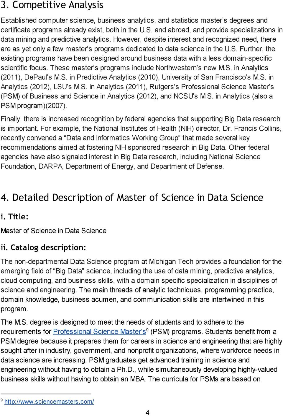 However, despite interest and recognized need, there are as yet only a few master s programs dedicated to data science in the U.S.