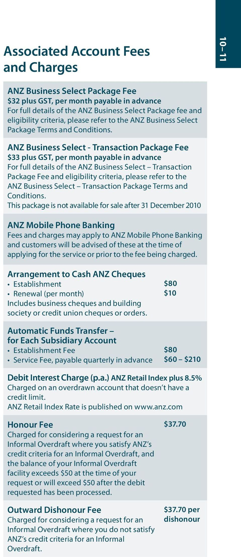 ANZ Business Select - Transaction Package Fee $33 plus GST, per month payable in advance For full details of the ANZ Business Select Transaction Package Fee and eligibility criteria, please refer to
