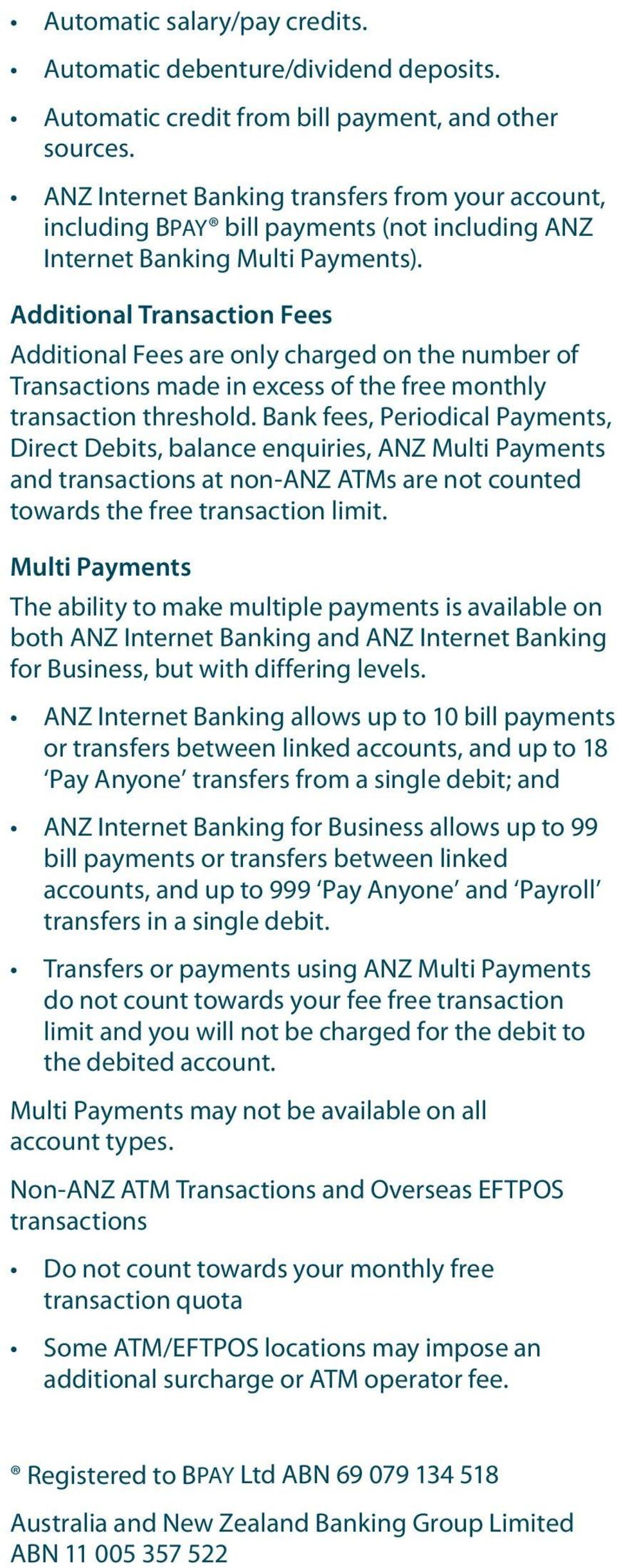 Additional Transaction Fees Additional Fees are only charged on the number of Transactions made in excess of the free monthly transaction threshold.
