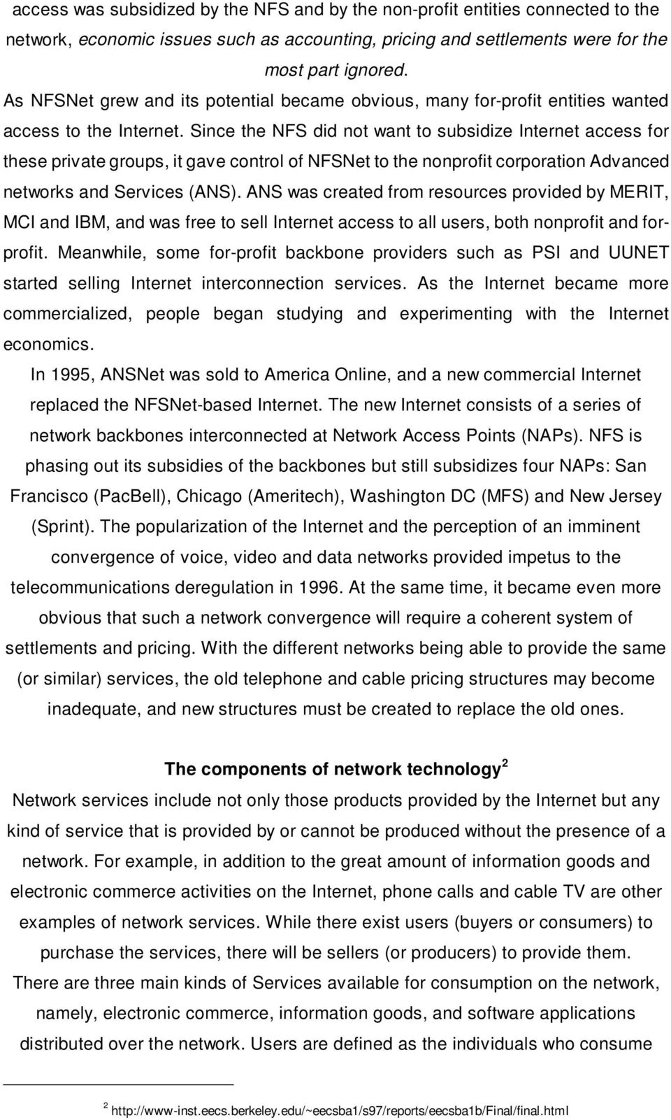 Since the NFS did not want to subsidize Internet access for these private groups, it gave control of NFSNet to the nonprofit corporation Advanced networks and Services (ANS).