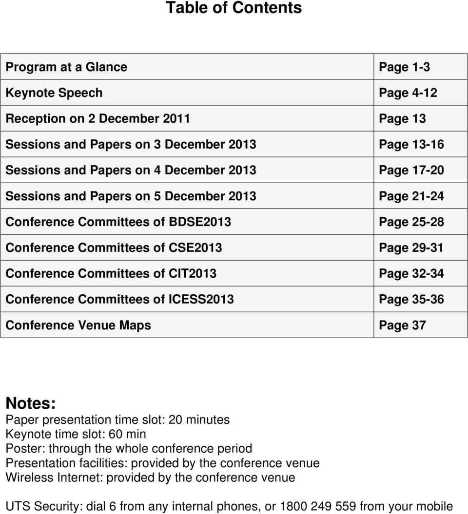 32-34 Conference Committees of ICESS2013 Page 35-36 Conference Venue Maps Page 37 Notes: Paper presentation time slot: 20 minutes Keynote time slot: 60 min Poster: through the whole conference