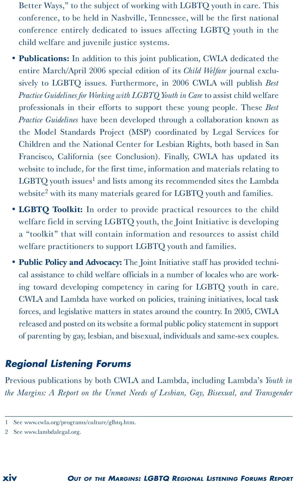 Publications: In addition to this joint publication, CWLA dedicated the entire March/April 2006 special edition of its Child Welfare journal exclusively to LGBTQ issues.