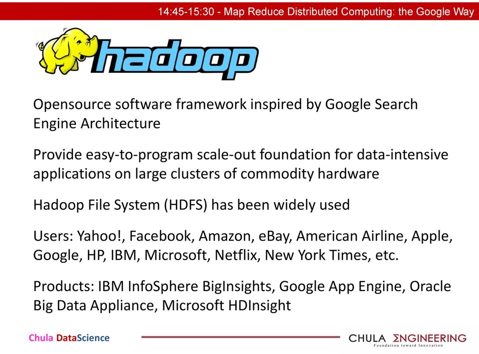 Hadoop File System (HDFS) has been widely used Users: Yahoo!