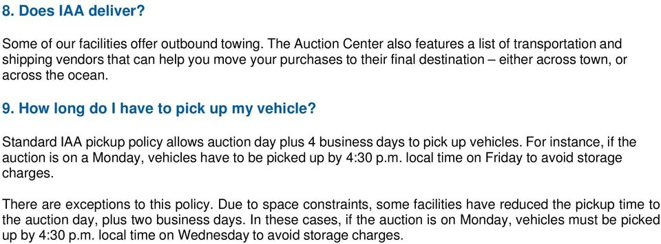 How long do I have to pick up my vehicle? Standard IAA pickup policy allows auction day plus 4 business days to pick up vehicles.