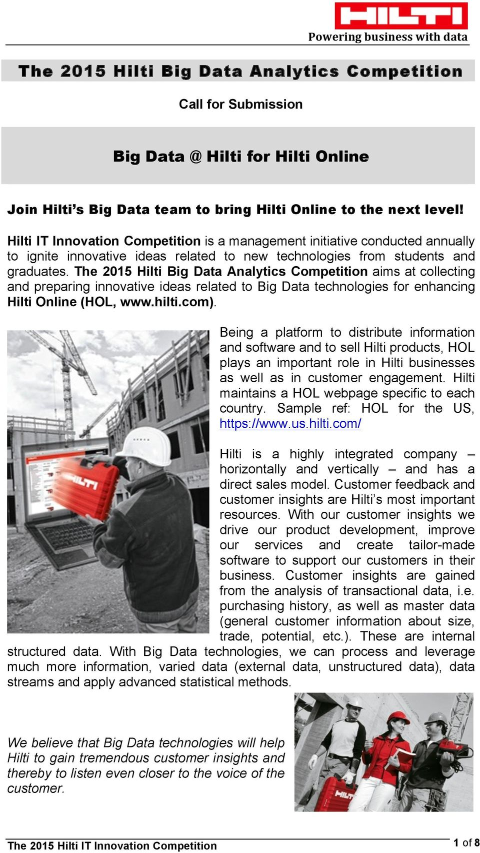 The 2015 Hilti Big Data Analytics Competition aims at collecting and preparing innovative ideas related to Big Data technologies for enhancing Hilti Online (HOL, www.hilti.com).