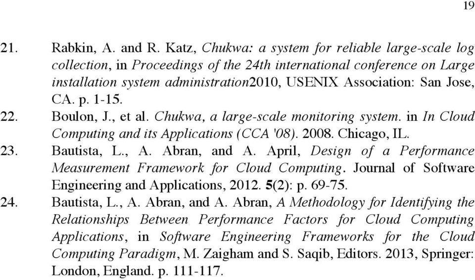 p. 1-15. 22. Boulon, J., et al. Chukwa, a large-scale monitoring system. in In Cloud Computing and its Applications (CCA '08). 2008. Chicago, IL. 23. Bautista, L., A. Abran, and A.
