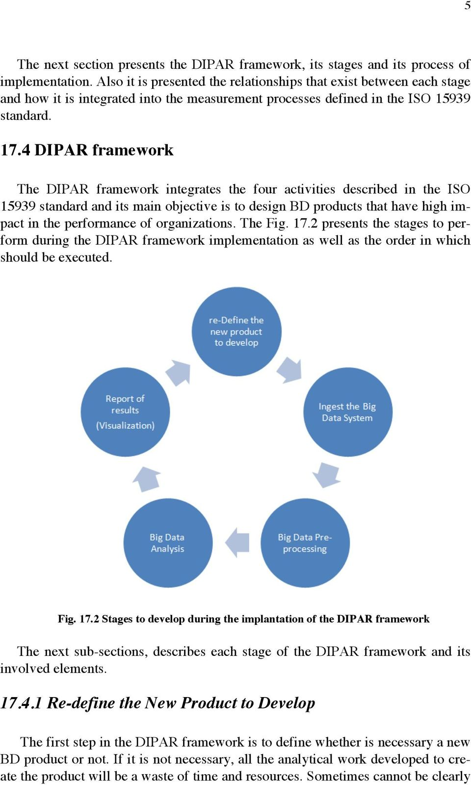4 DIPAR framework The DIPAR framework integrates the four activities described in the ISO 15939 standard and its main objective is to design BD products that have high impact in the performance of