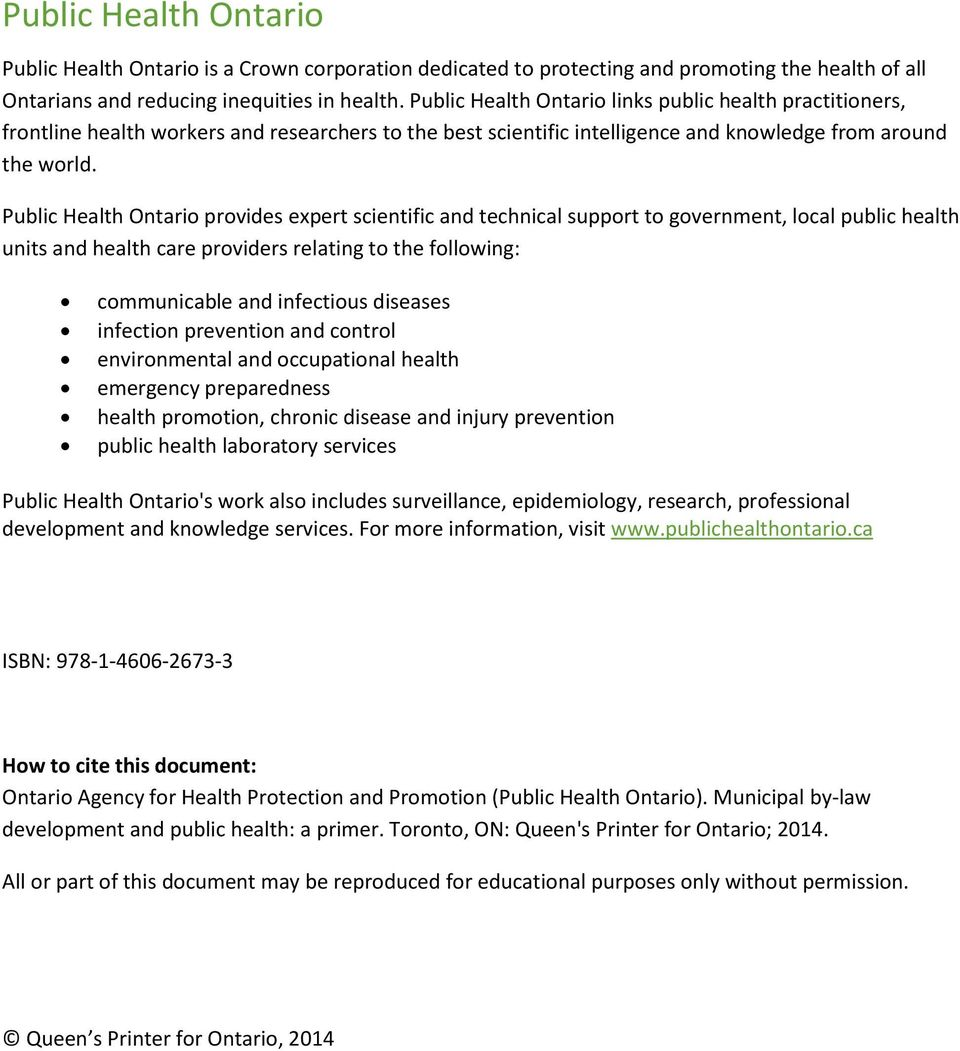 Public Health Ontario provides expert scientific and technical support to government, local public health units and health care providers relating to the following: communicable and infectious