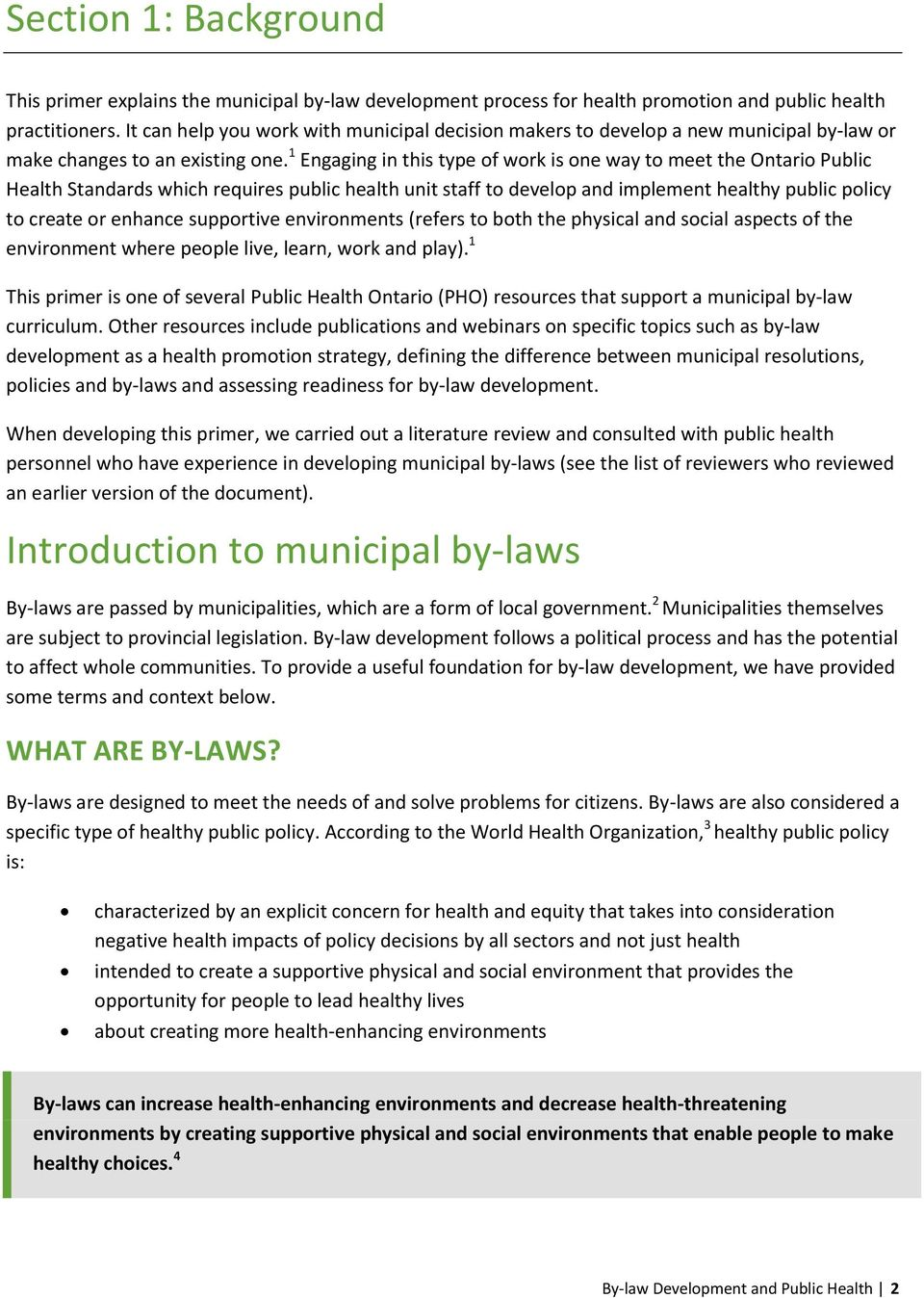 1 Engaging in this type of work is one way to meet the Ontario Public Health Standards which requires public health unit staff to develop and implement healthy public policy to create or enhance