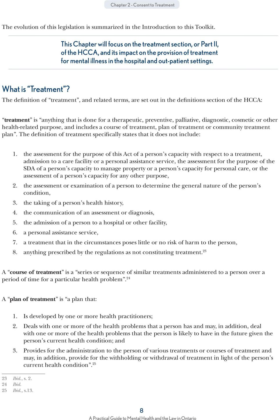 The definition of treatment, and related terms, are set out in the definitions section of the HCCA: treatment is anything that is done for a therapeutic, preventive, palliative, diagnostic, cosmetic