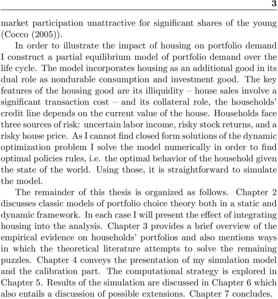 The model incorporates housing as an additional good in its dual role as nondurable consumption and investment good.