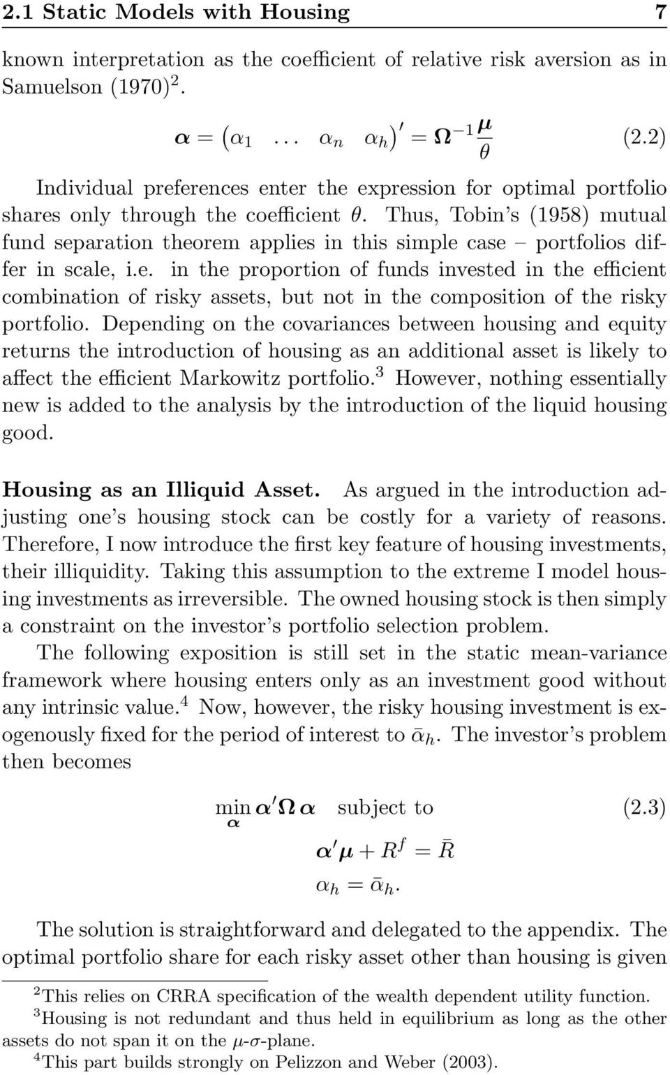 Thus, Tobin s (1958) mutual fund separation theorem applies in this simple case portfolios differ in scale, i.e. in the proportion of funds invested in the efficient combination of risky assets, but not in the composition of the risky portfolio.