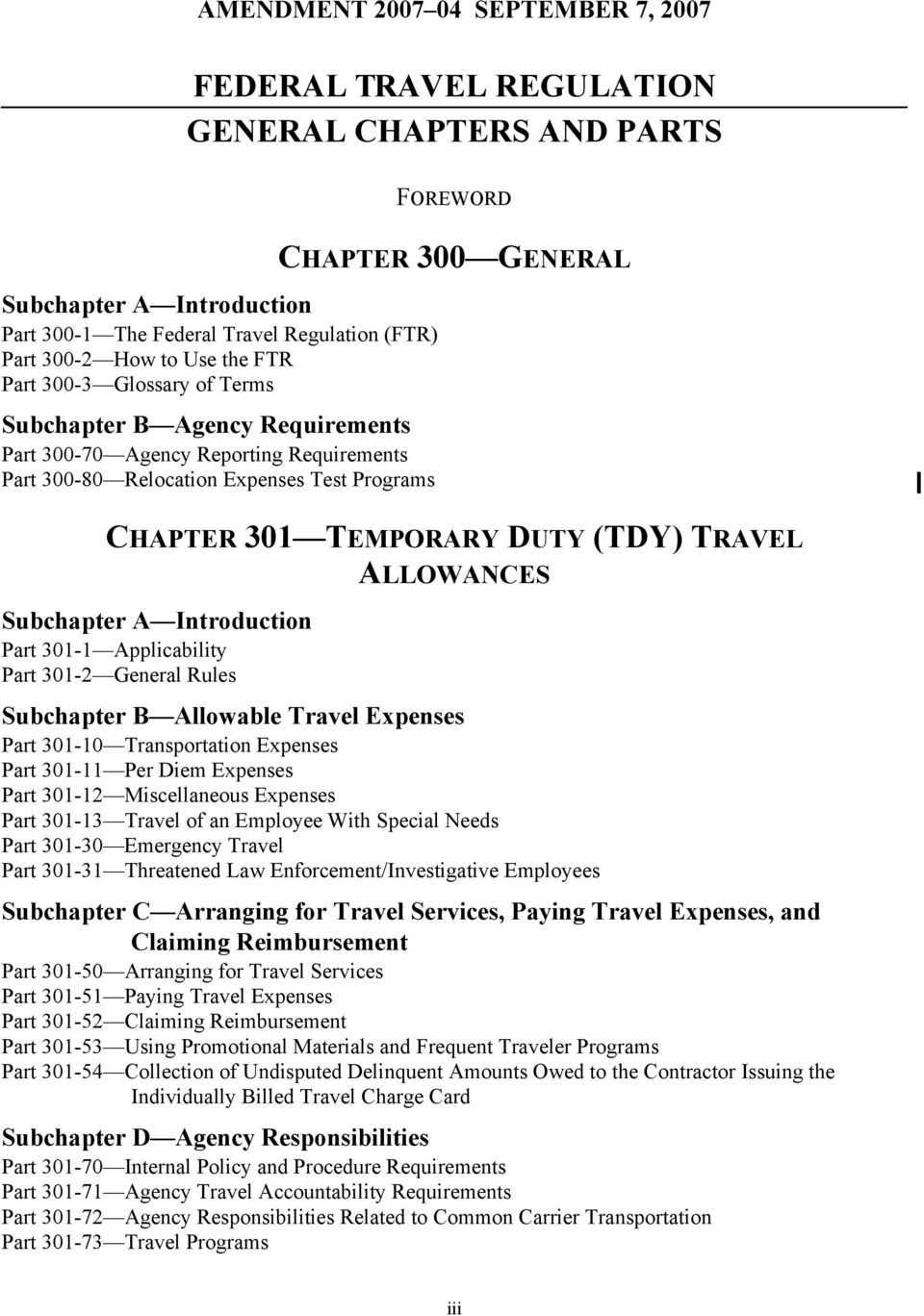 DUTY (TDY) TRAVEL ALLOWANCES Subchapter A Introduction Part 301-1 Applicability Part 301-2 General Rules Subchapter B Allowable Travel Expenses Part 301-10 Transportation Expenses Part 301-11 Per