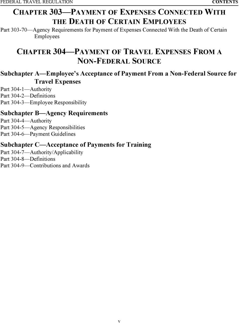Travel Expenses Part 304-1 Authority Part 304-2 Definitions Part 304-3 Employee Responsibility Subchapter B Agency Requirements Part 304-4 Authority Part 304-5 Agency