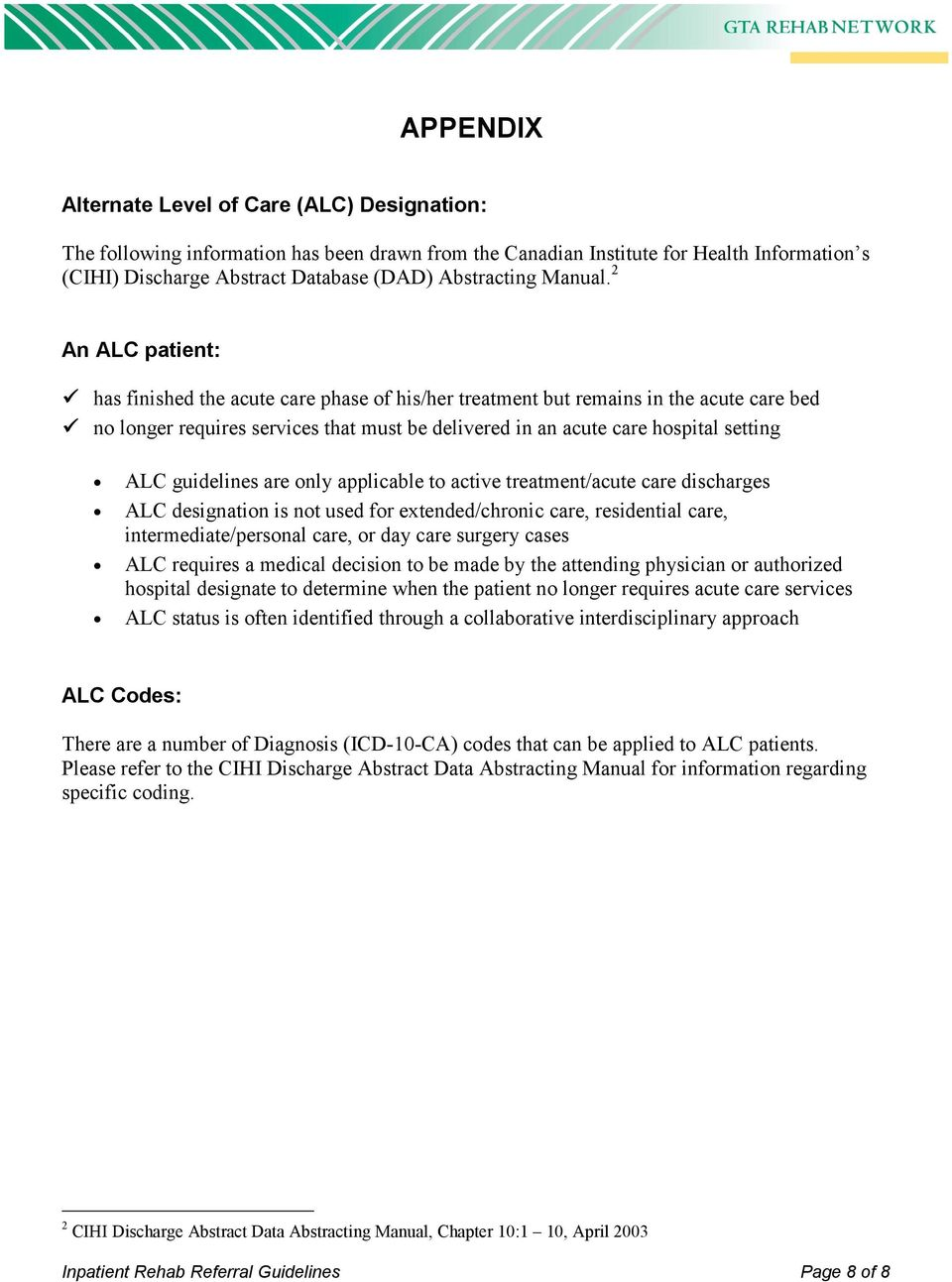 2 An ALC patient: has finished the acute care phase of his/her treatment but remains in the acute care bed no longer requires services that must be delivered in an acute care hospital setting ALC
