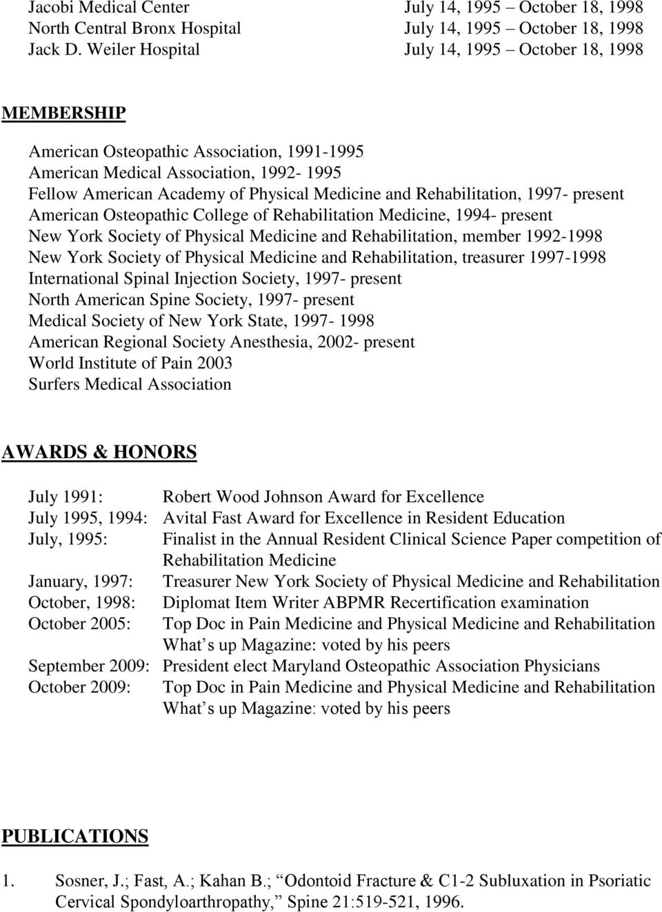 Rehabilitation, 1997- present American Osteopathic College of Rehabilitation Medicine, 1994- present New York Society of Physical Medicine and Rehabilitation, member 1992-1998 New York Society of