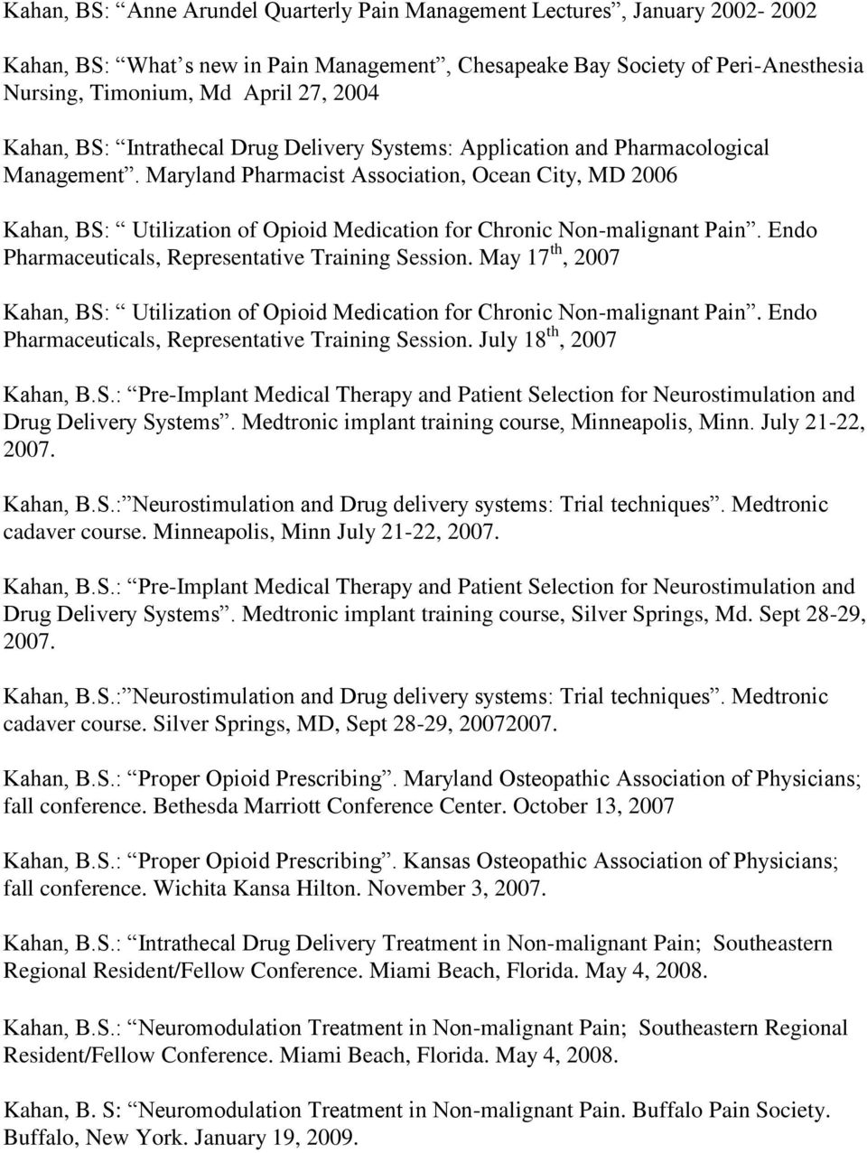 Maryland Pharmacist Association, Ocean City, MD 2006 Kahan, BS: Utilization of Opioid Medication for Chronic Non-malignant Pain. Endo Pharmaceuticals, Representative Training Session.